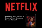 How Much Does It Cost To Develop An App Like Netflix?